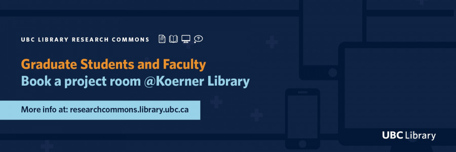 UBC Library Research Commons, Graduate and Faculty, Book a project room @Koerner Library, More info at research.commons.library.ubc.ca, UBC Library